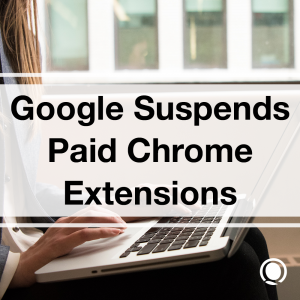 Google Suspends Paid Chrome Extensions