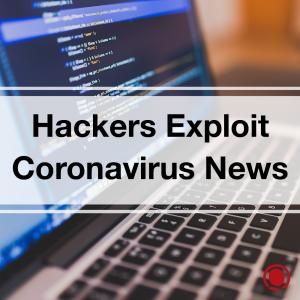 Hackers Exploit Coronavirus News