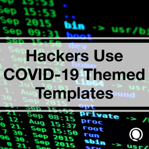 Hackers use COVID-19 Themed Templates