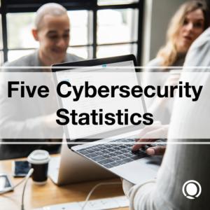 five cybersecurity statistics